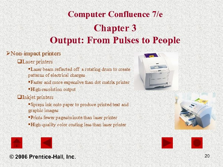 Computer Confluence 7/e Chapter 3 Output: From Pulses to People ØNon-impact printers q. Laser