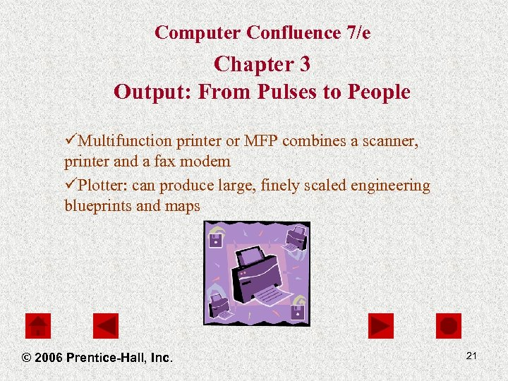 Computer Confluence 7/e Chapter 3 Output: From Pulses to People üMultifunction printer or MFP
