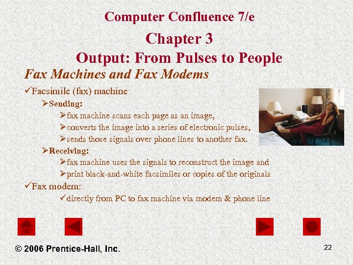 Computer Confluence 7/e Chapter 3 Output: From Pulses to People Fax Machines and Fax