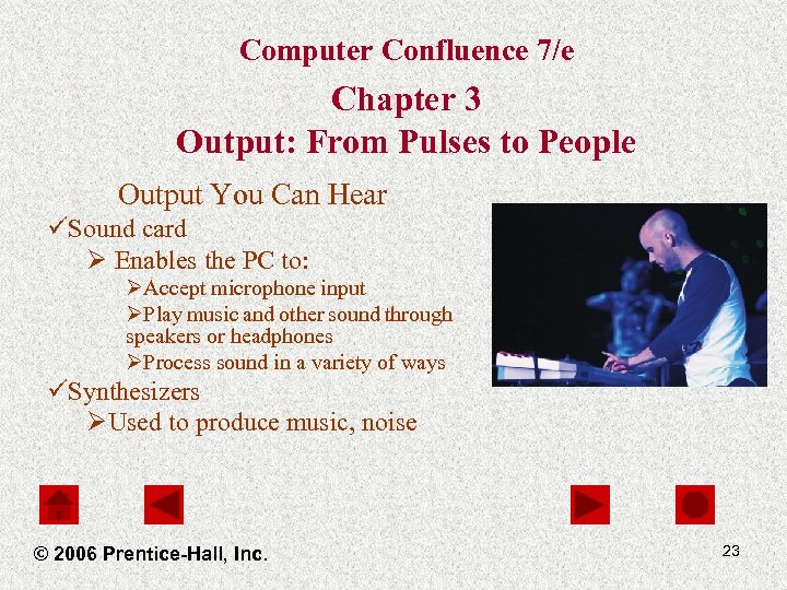 Computer Confluence 7/e Chapter 3 Output: From Pulses to People Output You Can Hear