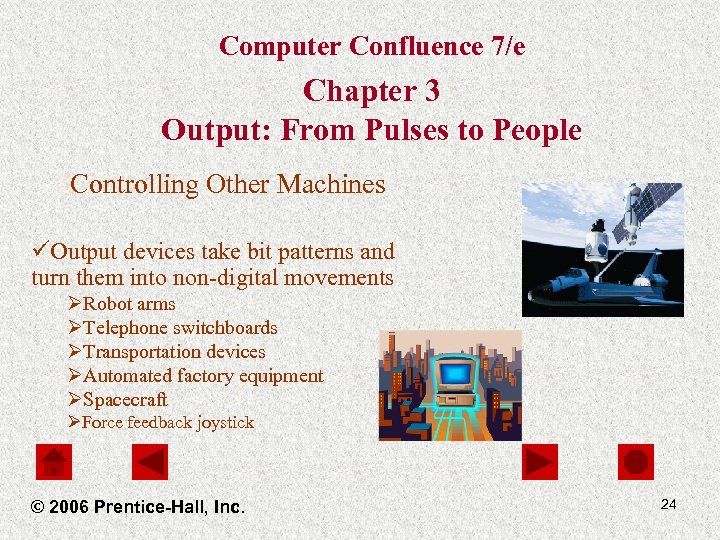 Computer Confluence 7/e Chapter 3 Output: From Pulses to People Controlling Other Machines üOutput
