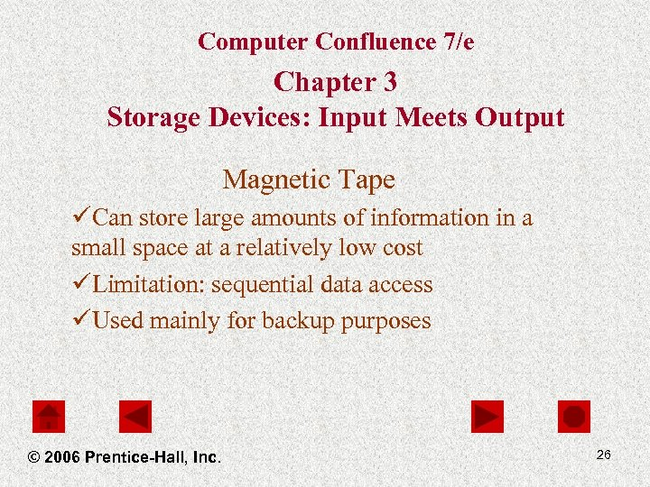 Computer Confluence 7/e Chapter 3 Storage Devices: Input Meets Output Magnetic Tape üCan store