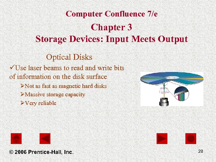 Computer Confluence 7/e Chapter 3 Storage Devices: Input Meets Output Optical Disks üUse laser