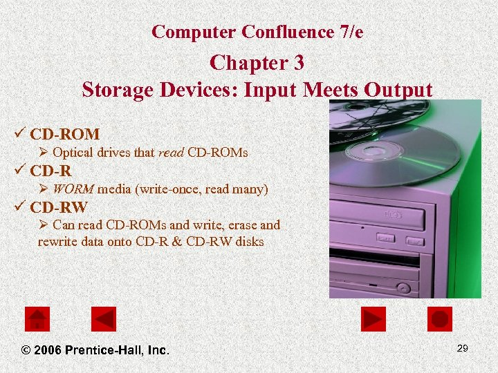 Computer Confluence 7/e Chapter 3 Storage Devices: Input Meets Output ü CD-ROM Ø Optical