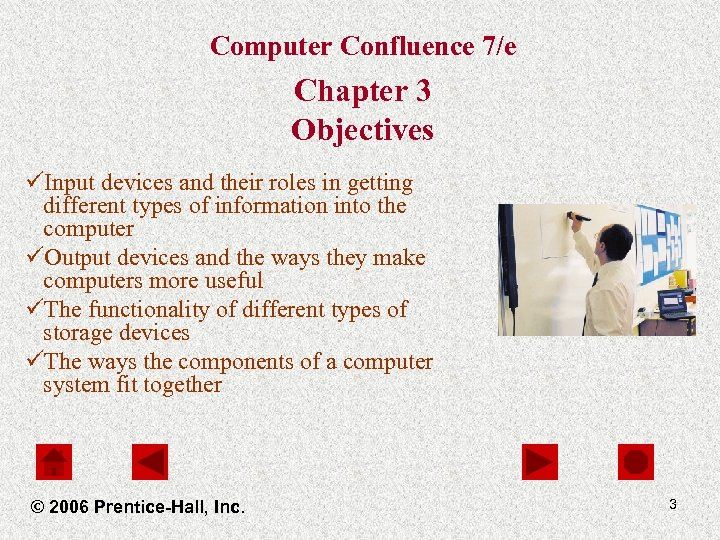 Computer Confluence 7/e Chapter 3 Objectives üInput devices and their roles in getting different