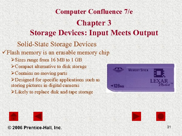 Computer Confluence 7/e Chapter 3 Storage Devices: Input Meets Output Solid-State Storage Devices üFlash