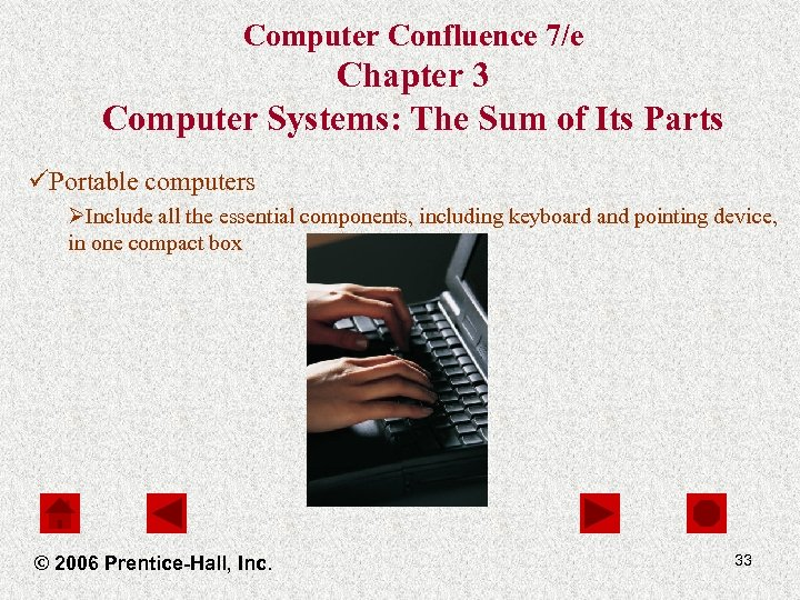 Computer Confluence 7/e Chapter 3 Computer Systems: The Sum of Its Parts üPortable computers