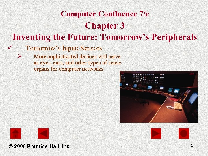 Computer Confluence 7/e Chapter 3 Inventing the Future: Tomorrow's Peripherals ü Tomorrow's Input: Sensors