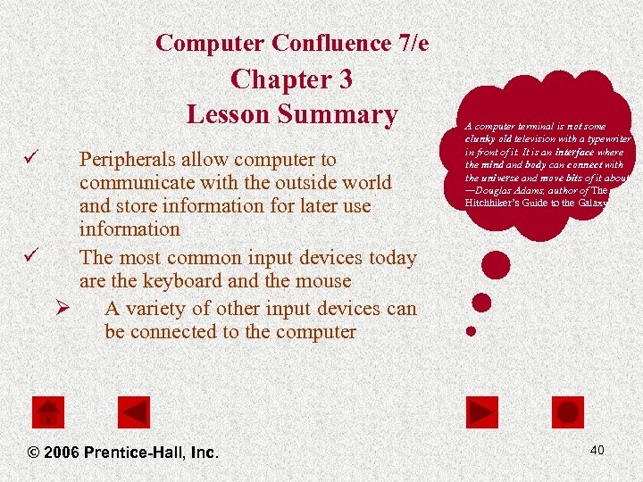 Computer Confluence 7/e Chapter 3 Lesson Summary ü Peripherals allow computer to communicate with