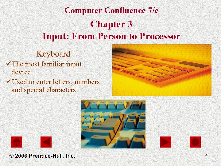 Computer Confluence 7/e Chapter 3 Input: From Person to Processor Keyboard üThe most familiar
