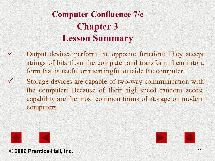 Computer Confluence 7/e Chapter 3 Lesson Summary ü ü Output devices perform the opposite