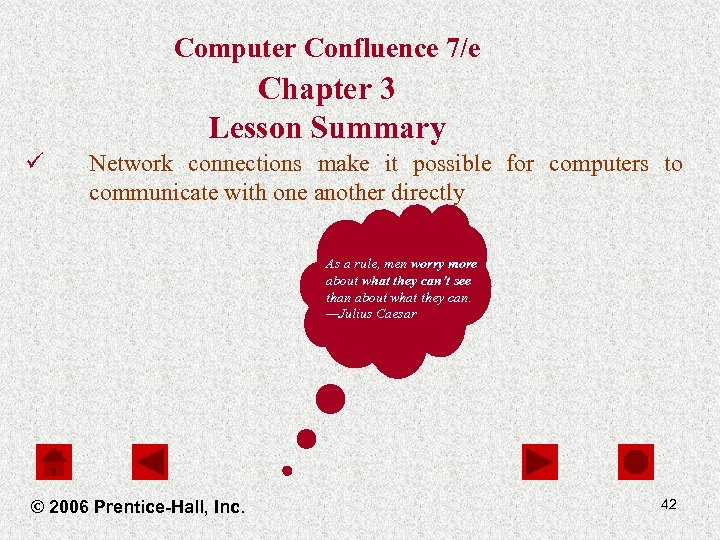Computer Confluence 7/e Chapter 3 Lesson Summary ü Network connections make it possible for