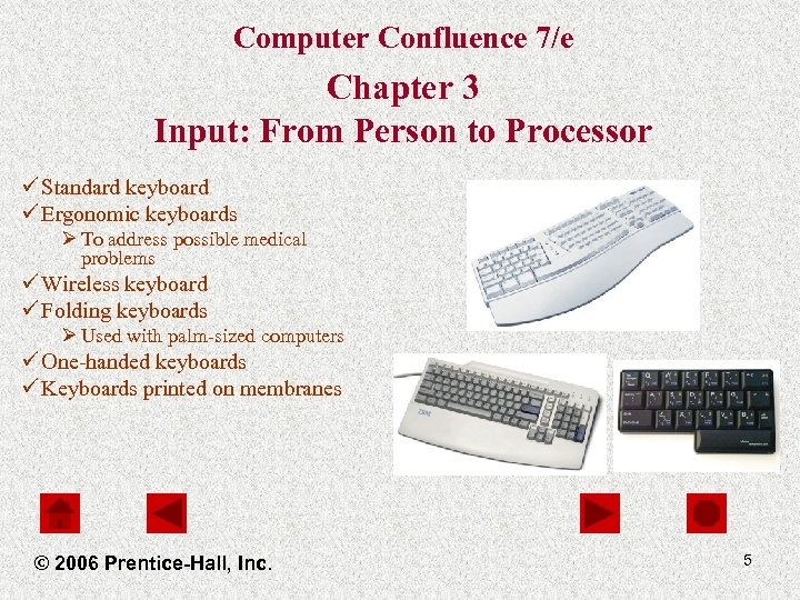 Computer Confluence 7/e Chapter 3 Input: From Person to Processor ü Standard keyboard ü