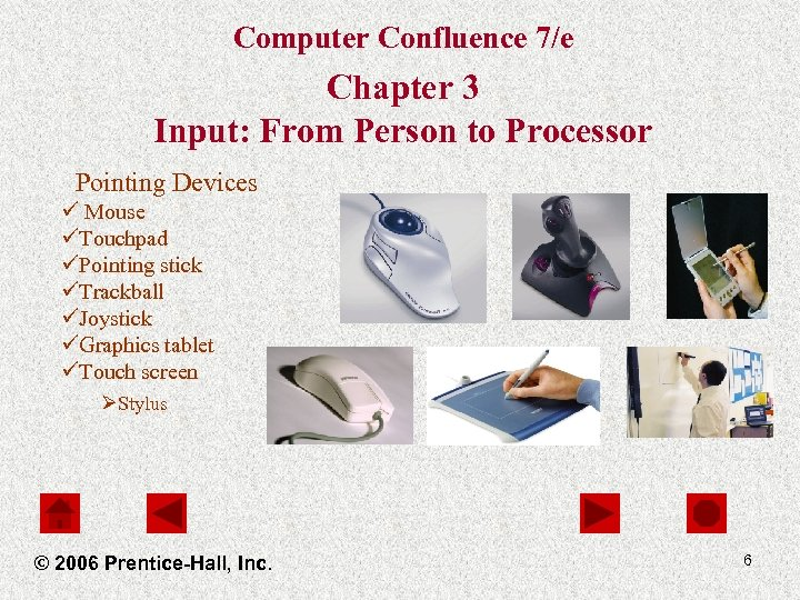 Computer Confluence 7/e Chapter 3 Input: From Person to Processor Pointing Devices ü Mouse