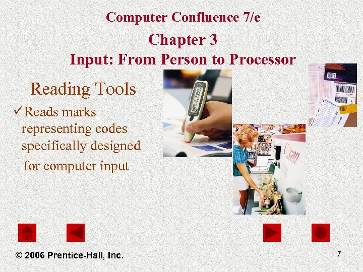 Computer Confluence 7/e Chapter 3 Input: From Person to Processor Reading Tools üReads marks