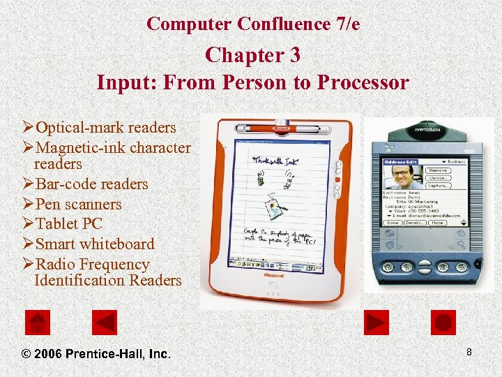 Computer Confluence 7/e Chapter 3 Input: From Person to Processor ØOptical-mark readers ØMagnetic-ink character
