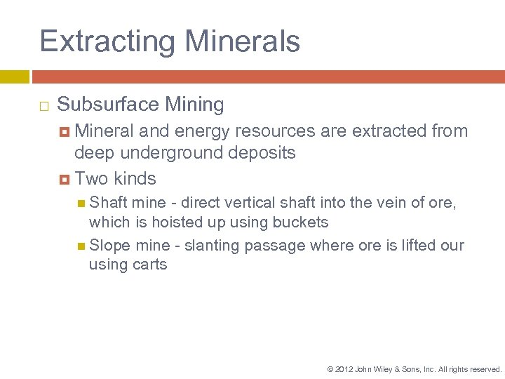 Extracting Minerals Subsurface Mining Mineral and energy resources are extracted from deep underground deposits