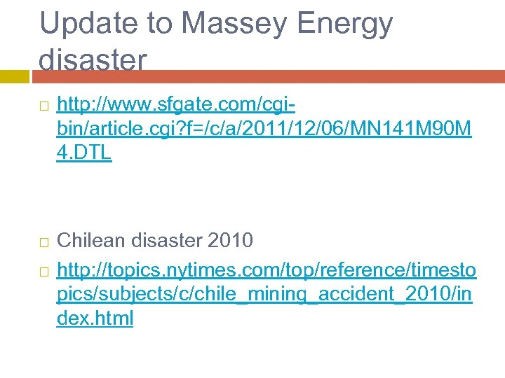 Update to Massey Energy disaster http: //www. sfgate. com/cgibin/article. cgi? f=/c/a/2011/12/06/MN 141 M 90