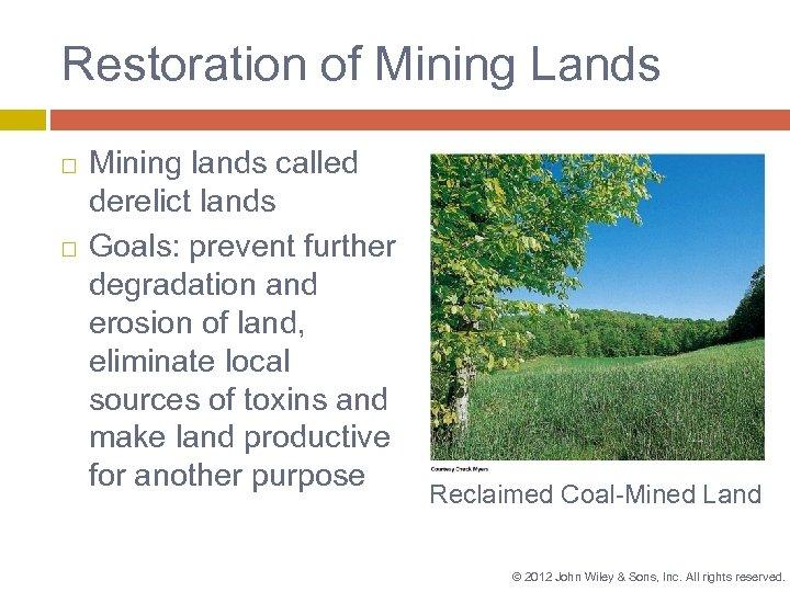 Restoration of Mining Lands Mining lands called derelict lands Goals: prevent further degradation and