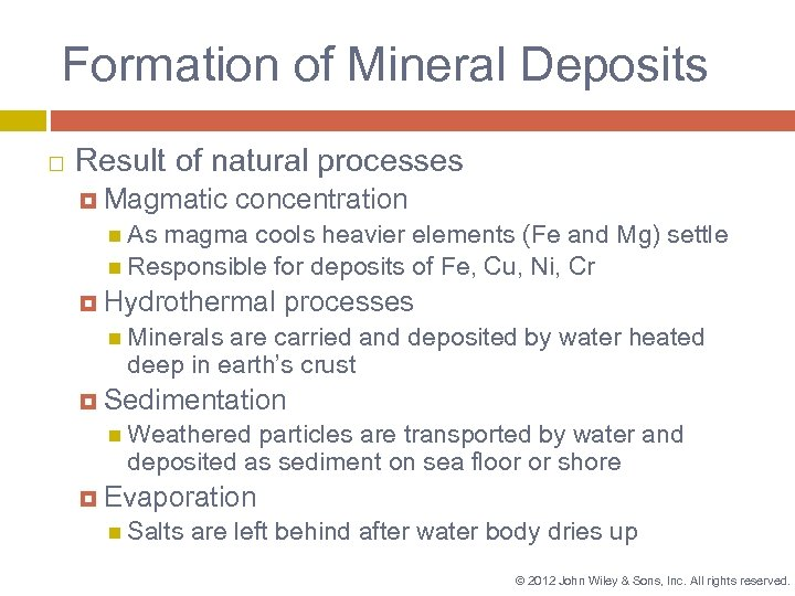 Formation of Mineral Deposits Result of natural processes Magmatic concentration As magma cools heavier