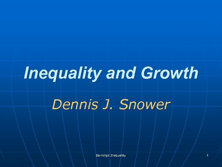 Inequality and Growth Dennis J. Snower Earnings Inequality 1
