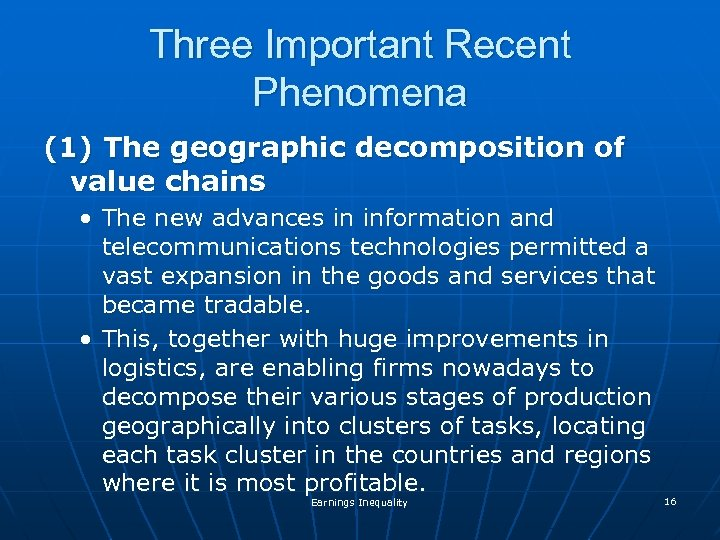 Three Important Recent Phenomena (1) The geographic decomposition of value chains • The new