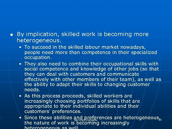n By implication, skilled work is becoming more heterogeneous. • To succeed in the