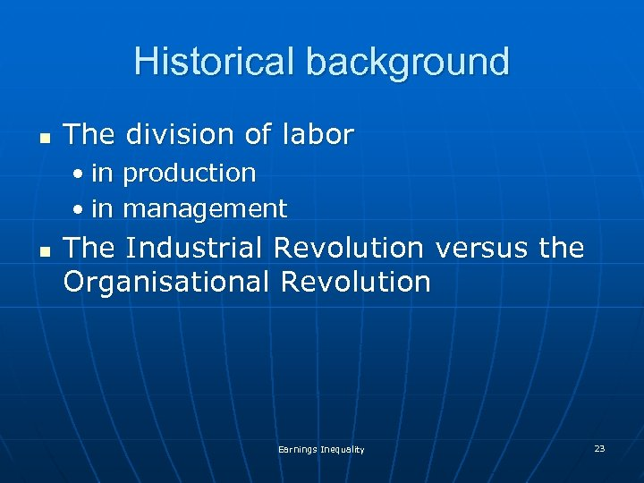 Historical background n The division of labor • in production • in management n