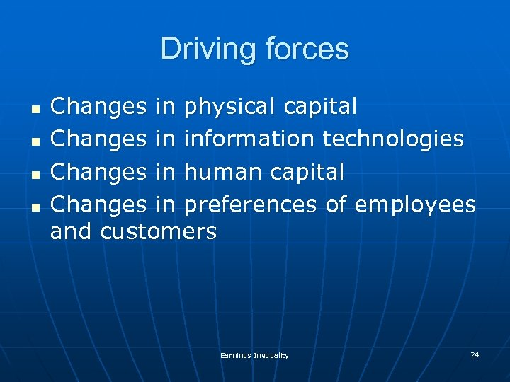 Driving forces n n Changes in physical capital Changes in information technologies Changes in