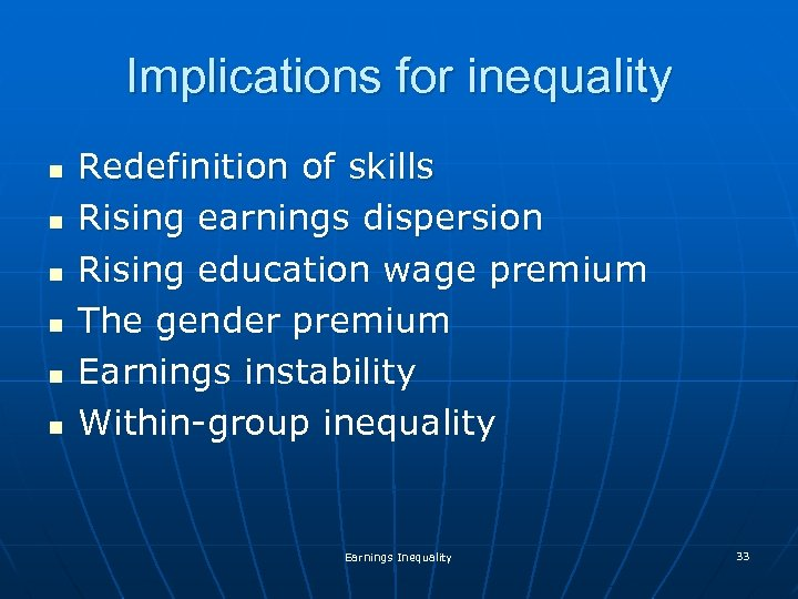 Implications for inequality n n n Redefinition of skills Rising earnings dispersion Rising education