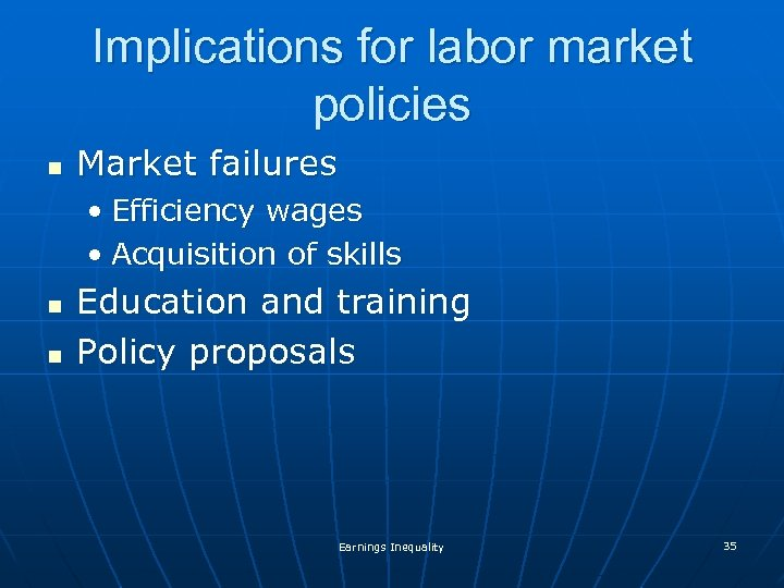 Implications for labor market policies n Market failures • Efficiency wages • Acquisition of