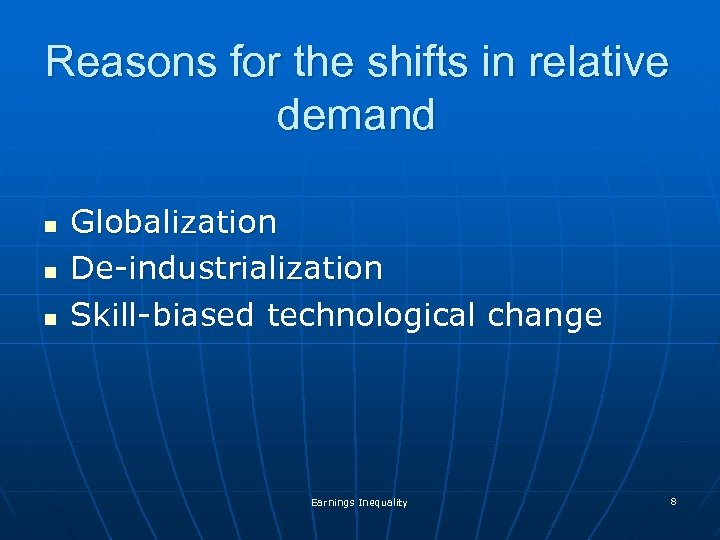 Reasons for the shifts in relative demand n n n Globalization De-industrialization Skill-biased technological