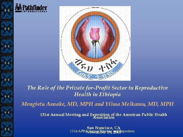 The Role of the Private for-Profit Sector in Reproductive Health in Ethiopia Mengistu Asnake,