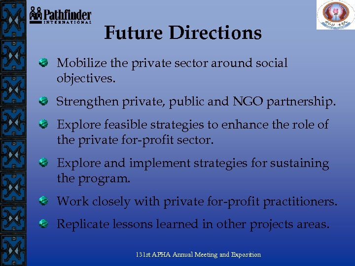 Future Directions Mobilize the private sector around social objectives. Strengthen private, public and NGO