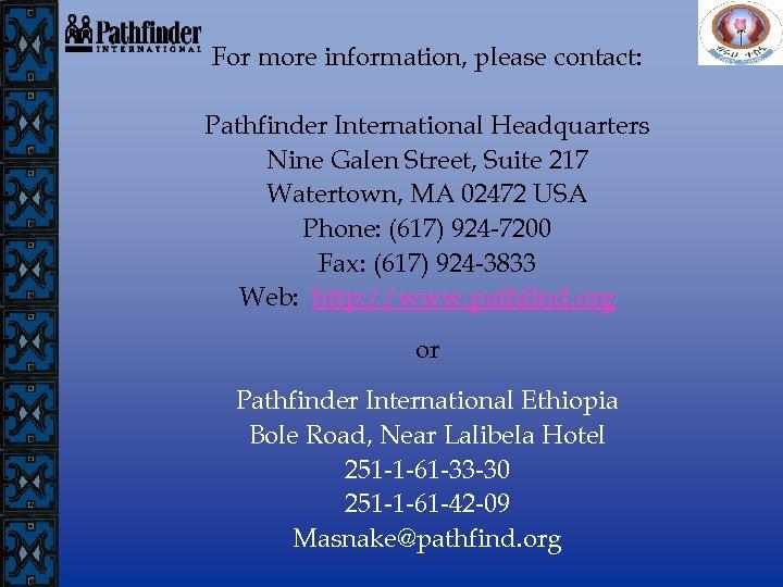 For more information, please contact: Pathfinder International Headquarters Nine Galen Street, Suite 217 Watertown,
