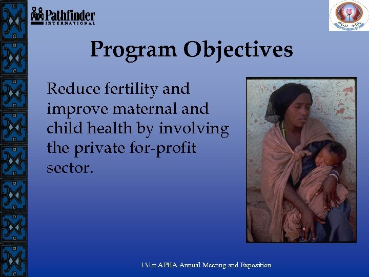 Program Objectives Reduce fertility and improve maternal and child health by involving the private