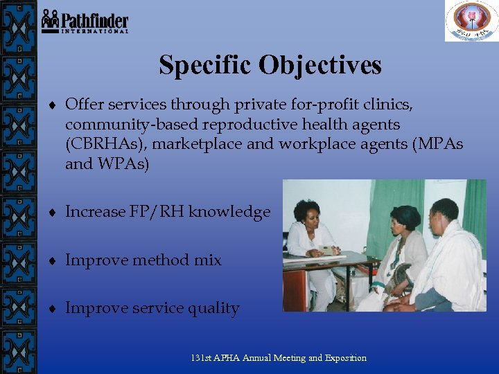 Specific Objectives ¨ Offer services through private for-profit clinics, community-based reproductive health agents (CBRHAs),
