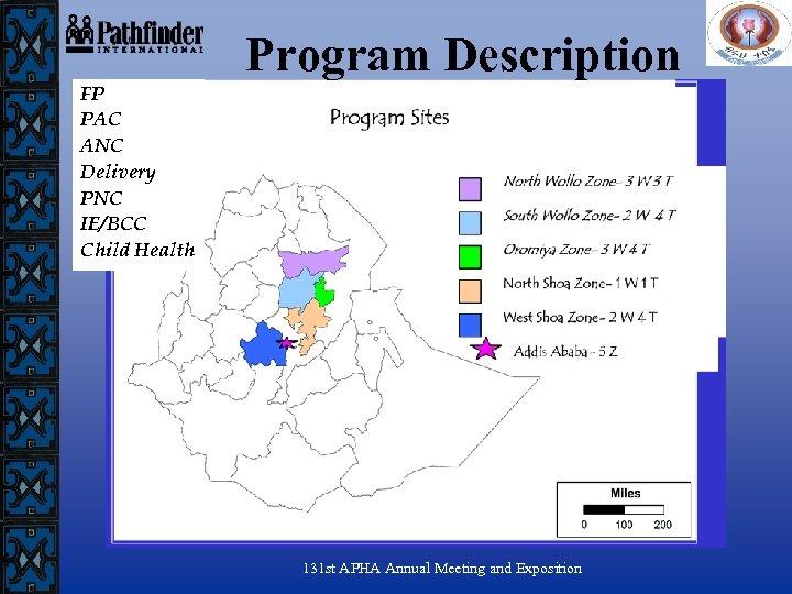 Program Description FP PAC ANC Delivery PNC IE/BCC Child Health 131 st APHA Annual