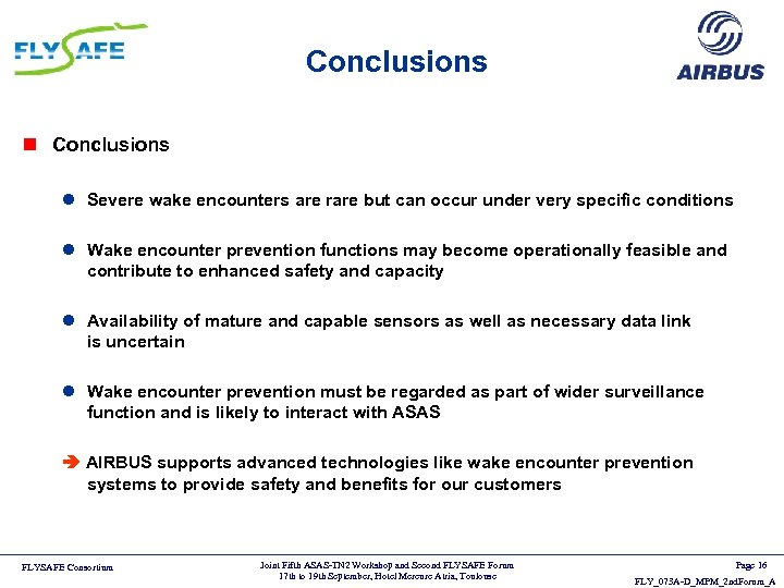 Conclusions n Conclusions l Severe wake encounters are rare but can occur under very