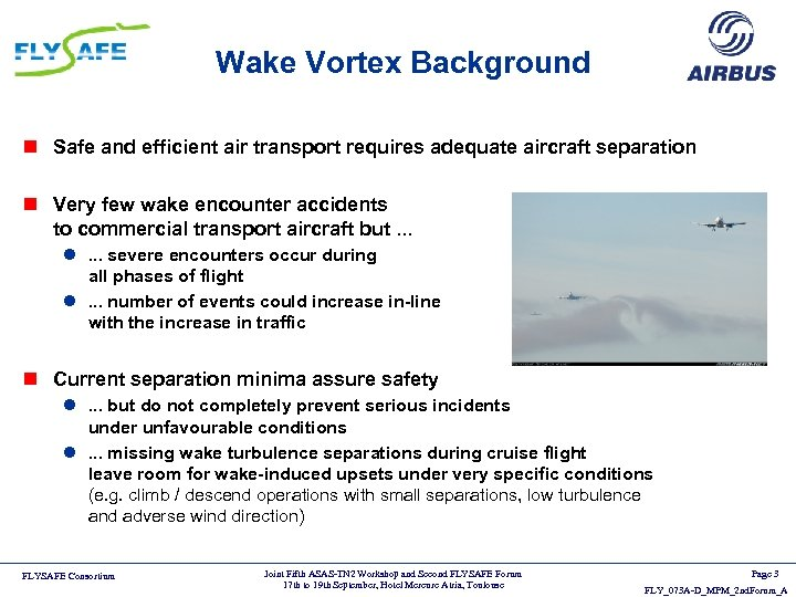 Wake Vortex Background n Safe and efficient air transport requires adequate aircraft separation n