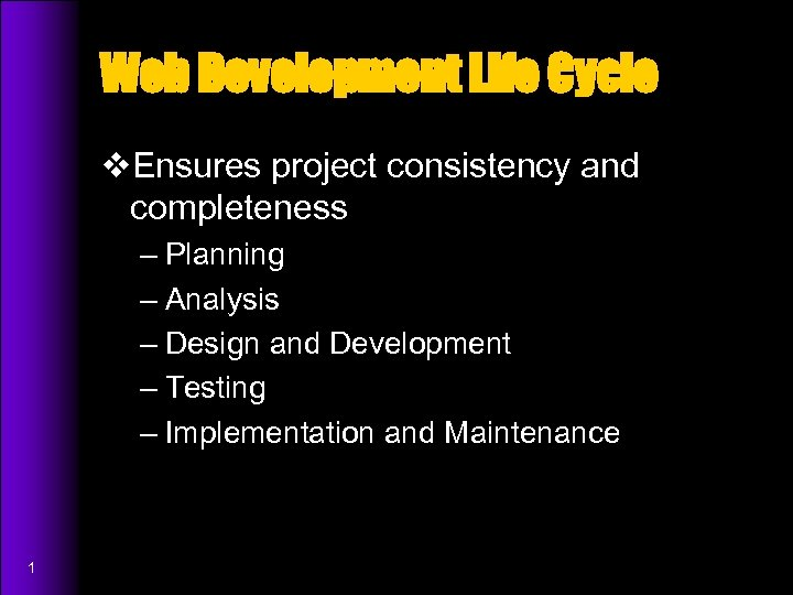 Web Development Life Cycle v. Ensures project consistency and completeness – Planning – Analysis