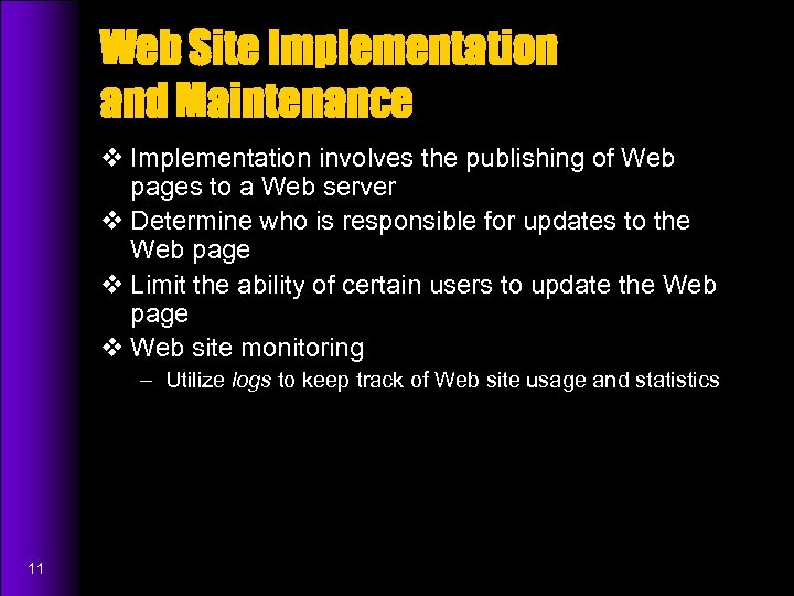 Web Site Implementation and Maintenance v Implementation involves the publishing of Web pages to
