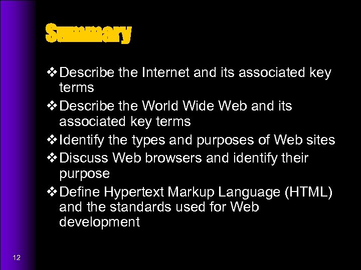 Summary v Describe the Internet and its associated key terms v Describe the World
