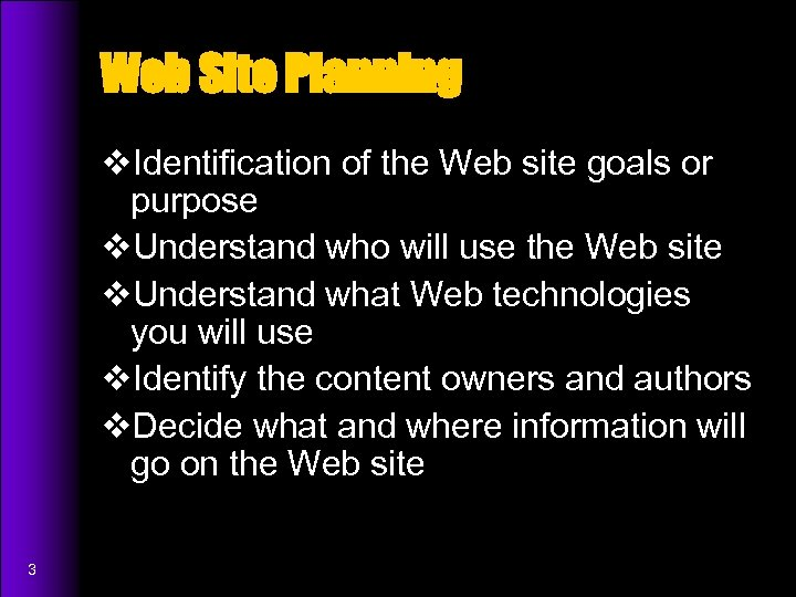 Web Site Planning v. Identification of the Web site goals or purpose v. Understand