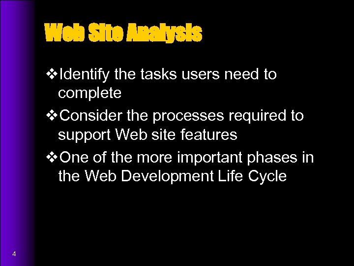 Web Site Analysis v. Identify the tasks users need to complete v. Consider the