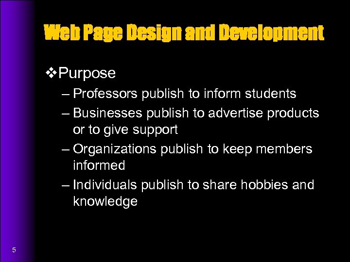 Web Page Design and Development v. Purpose – Professors publish to inform students –