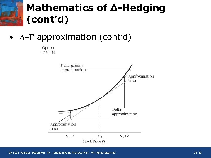 Mathematics of ∆-Hedging (cont'd) • D- approximation (cont'd) © 2013 Pearson Education, Inc. ,