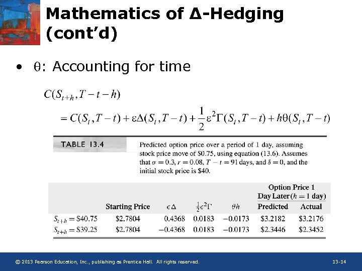 Mathematics of ∆-Hedging (cont'd) • q: Accounting for time © 2013 Pearson Education, Inc.