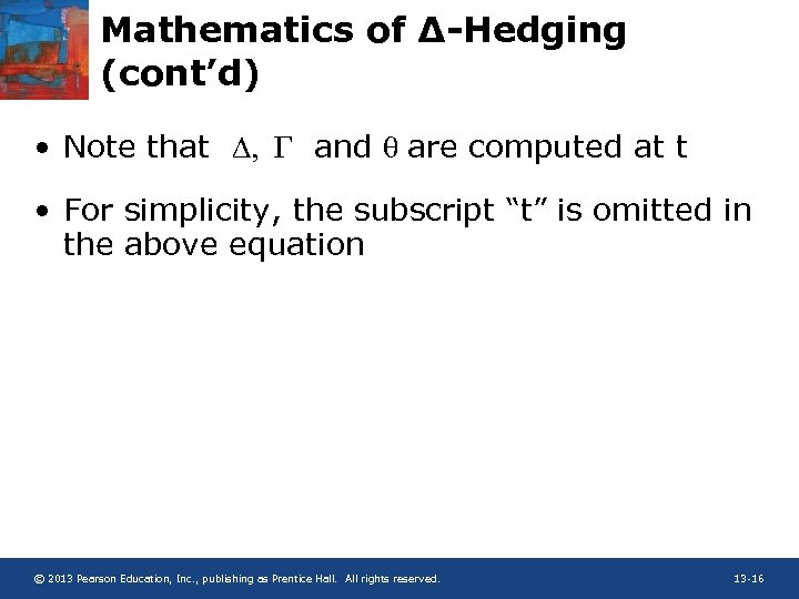 Mathematics of ∆-Hedging (cont'd) • Note that D, and q are computed at t