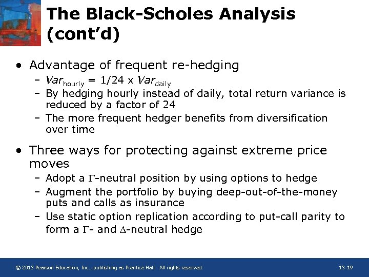 The Black-Scholes Analysis (cont'd) • Advantage of frequent re-hedging – Varhourly = 1/24 x
